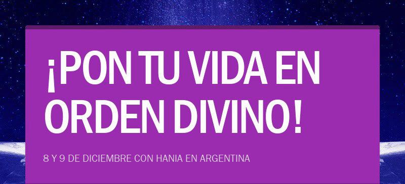 ¡PON TU VIDA EN ORDEN DIVINO!8 Y 9 DE DICIEMBRE CON HANIA EN ARGENTINA