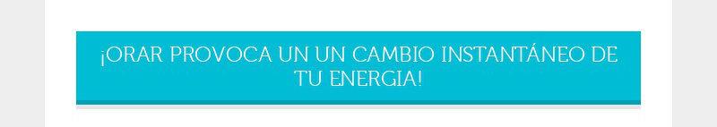 ĄORAR PROVOCA UN UN CAMBIO INSTANTÁNEO DE TU ENERGIA!