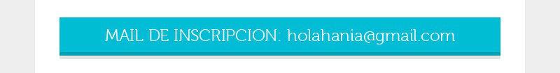 MAIL DE INSCRIPCION: holahania@gmail.com