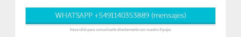 WHATSAPP +5491140353889 (mensajes) Hace click para comunicarte directamente con nuestro Equipo