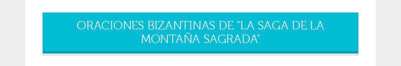 """ORACIONES BIZANTINAS DE """"LA SAGA DE LA MONTAŃA SAGRADA"""""""